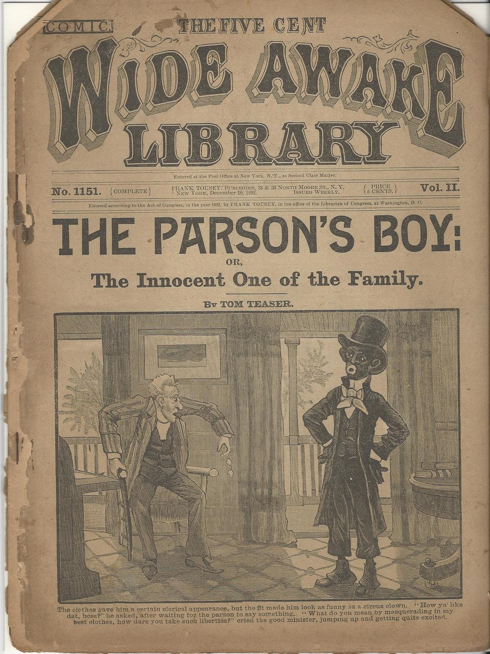"The Five Cent Wide Awake Library #1151 from 1892 features the ""boy"" epithet for an African American person in its title. It doesn't get any better after the cover. Reading through this issue, it soon becomes clear that when the character isn't being called ""boy"" he is being referred to as a ""coon.""  This dime novel cover is drawing on the 19th Century minstrel show depiction of black people, exaggerating the ears and the lips, and portraying the character made up in blackface to bring out those features.  It is not generally remembered today, but blackface was not only used by white performers (like Al Jolson), but black performers themselves also sometimes used blackface."